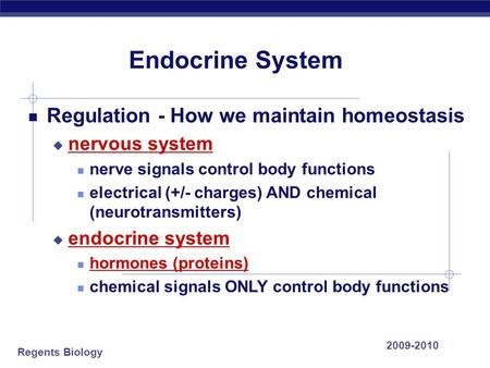 Regents Biology 2009-2010 Endocrine System Regulation - How we maintain homeostasis  nervous system nerve signals control body functions electrical (+/-