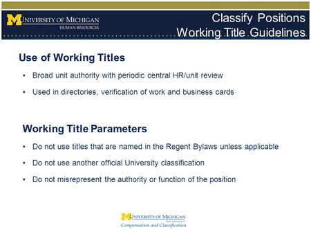Use of Working Titles Broad unit authority with periodic central HR/unit review Used in directories, verification of work and business cards Working Title.