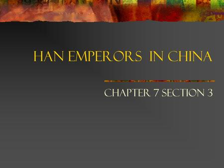Han Emperors in China Chapter 7 Section 3.