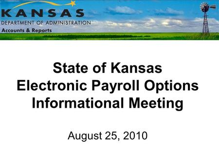 State of Kansas Electronic Payroll Options Informational Meeting August 25, 2010.