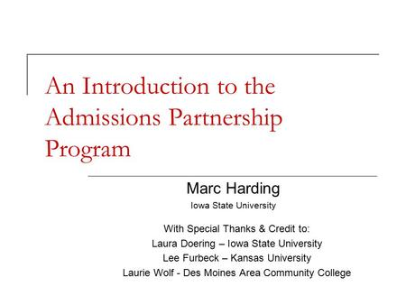 APP Getting Started September 13, 2006 An Introduction to the Admissions Partnership Program With Special Thanks & Credit to: Laura Doering – Iowa State.