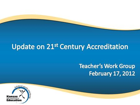 Kansas accreditation is:  1.A school improvement plan  2.An external assistance team  3.Local assessments aligned with state standards  4.Teachers.