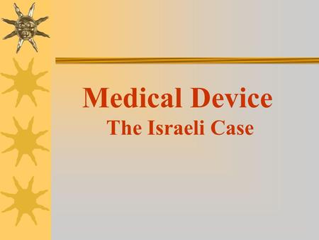 "Medical Device The Israeli Case. Objectives Drawing a general ""profile"" of the Israeli entrepreneur and to draw lessons on the following issues: 1. The."