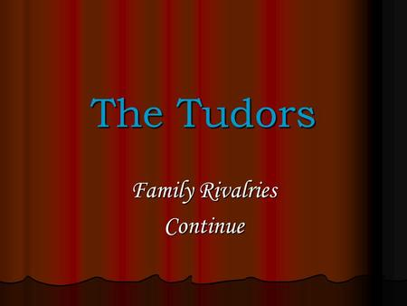 "The Tudors Family Rivalries Continue Henry's VIII's Will 1534 Succession Act acknowledged rights of Mary and Elizabeth, though maintaining their ""illegitimacy"""