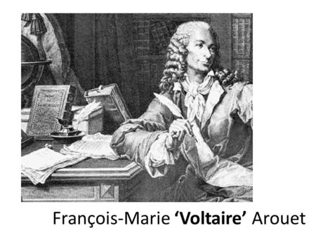 François-Marie 'Voltaire' Arouet. Early Life François-Marie Arouet, better known as Voltaire, was born on the 21 st of November 1694, to François Arouet,