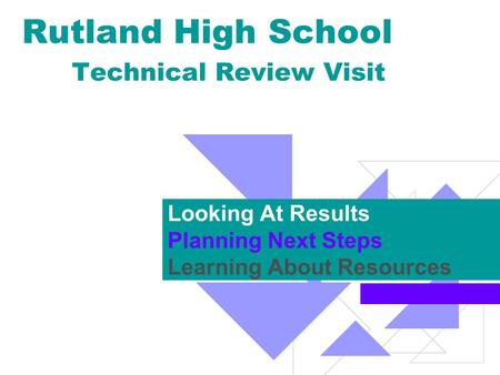 Rutland High School Technical Review Visit Looking At Results Planning Next Steps Learning About Resources.