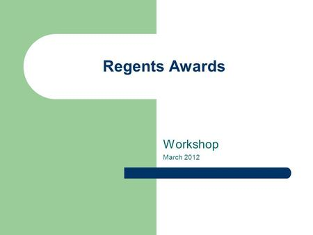 Regents Awards Workshop March 2012. 2 Regents Awards History/Purpose Call for Nominations Candidate Eligibility Internal Selection Process Required documents.