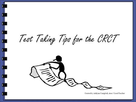 Test Taking Tips for the CRCT Created by Ashlynn Campbell, Area 5 Lead Teacher.