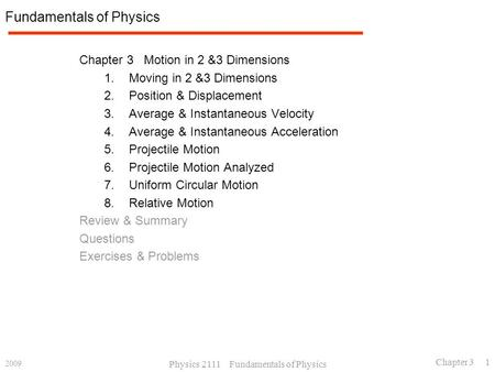 2009 Physics 2111 Fundamentals of Physics Chapter 3 1 Fundamentals of Physics Chapter 3 Motion in 2 &3 Dimensions 1.Moving in 2 &3 Dimensions 2.Position.