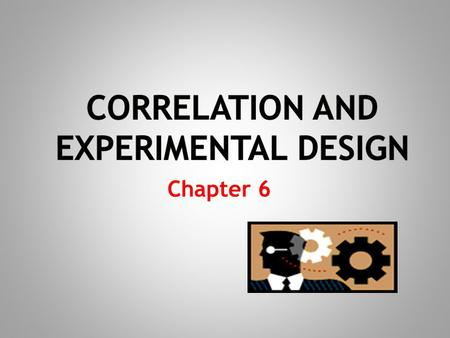 Correlation AND EXPERIMENTAL DESIGN