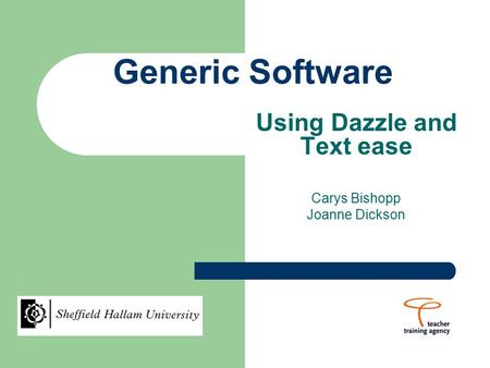 Generic Software Using Dazzle and Text ease Carys Bishopp Joanne Dickson.