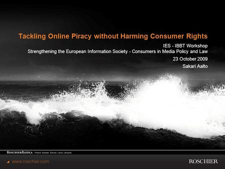 Tackling Online Piracy without Harming Consumer Rights IES - IBBT Workshop Strengthening the European Information Society - Consumers in Media Policy and.