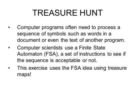 TREASURE HUNT Computer programs often need to process a sequence of symbols such as words in a document or even the text of another program. Computer scientists.