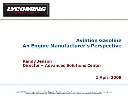 Copyright 2008, Lycoming Engines, a division of Avco Corporation. This document and the information contained therein are the property of Lycoming Engines,