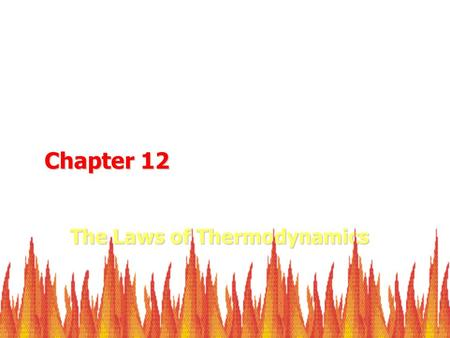 The Laws of Thermodynamics Chapter 12. Principles of Thermodynamics Energy is conserved FIRST LAW OF THERMODYNAMICS Examples: Engines (Internal -> Mechanical)