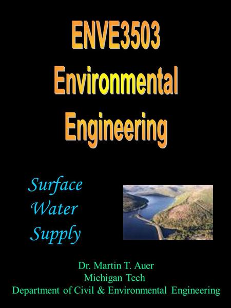Dr. Martin T. Auer Michigan Tech Department of Civil & Environmental Engineering Surface Water Supply.
