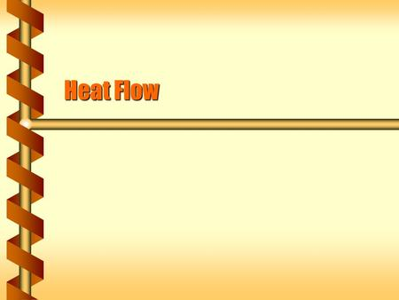 Heat Flow. Constant Volume  Fixing the piston keeps the volume constant.  If heat flows in then temperature remains the same. heat flows at base to.