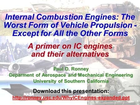 Internal Combustion Engines: The Worst Form of Vehicle Propulsion - Except <strong>for</strong> All the Other Forms A primer on IC engines and their alternatives Paul.