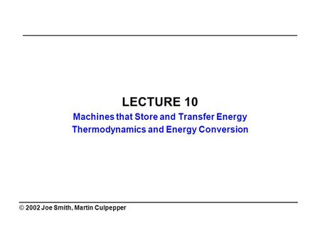 ______________________________________________ LECTURE 10 Machines that Store and Transfer Energy Thermodynamics and Energy Conversion ________________________________________.