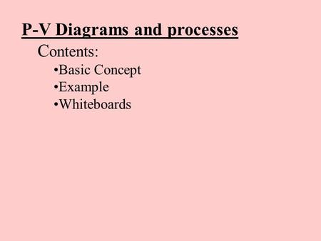 P-V Diagrams and processes C ontents: Basic Concept Example Whiteboards.