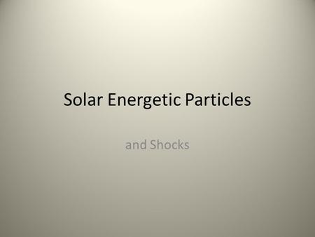 Solar Energetic Particles and Shocks. What are Solar Energetic Particles? Electrons, protons, and heavier ions Energies – Generally KeV – MeV – Much less.
