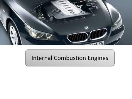 Internal Combustion Engines. Engines External combustion engine Internal combustion engine Steam engine Gas turbine engine Steam engine Gas turbine engine.