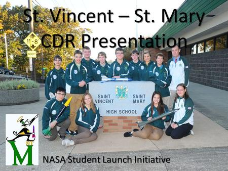 St. Vincent – St. Mary CDR Presentation NASA Student Launch Initiative.