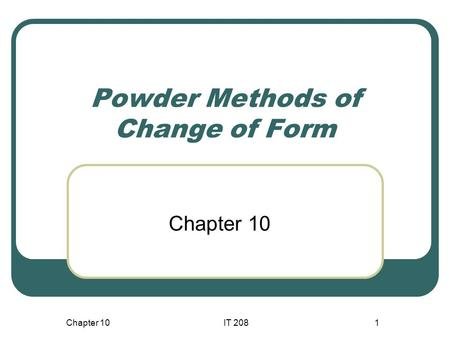 Chapter 10IT 2081 Powder Methods of Change of Form Chapter 10.