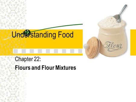 Chapter 22: Flours and Flour Mixtures