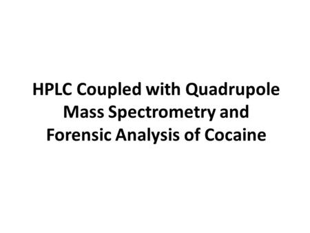 HPLC Coupled with Quadrupole Mass Spectrometry and Forensic Analysis of Cocaine.