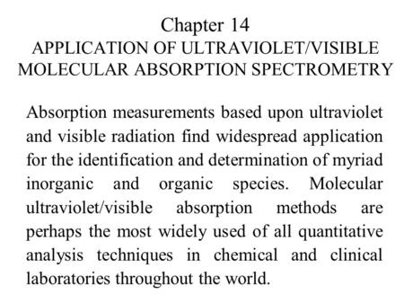 Chapter 14 APPLICATION OF ULTRAVIOLET/VISIBLE MOLECULAR ABSORPTION SPECTROMETRY Absorption measurements based upon ultraviolet and visible radiation find.