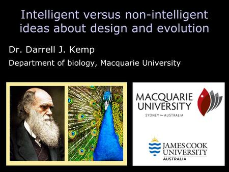 Intelligent versus non-intelligent ideas about design and evolution Dr. Darrell J. Kemp Department of biology, Macquarie University.