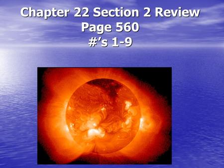 Chapter 22 Section 2 Review Page 560 #'s 1-9