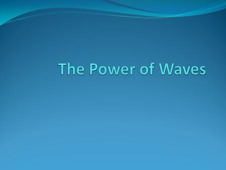 Parts of a Wave… Crests= top of the wave Troughs= bottom of the wave WavelengthAmplitude (height)
