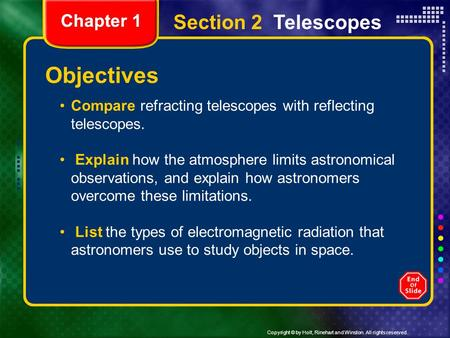 Copyright © by Holt, Rinehart and Winston. All rights reserved. Chapter 1 Section 2 Telescopes Compare refracting telescopes with reflecting telescopes.