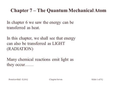 Chapter SevenPrentice-Hall ©2002Slide 1 of 52 In chapter 6 we saw the energy can be transferred as heat. In this chapter, we shall see that energy can.