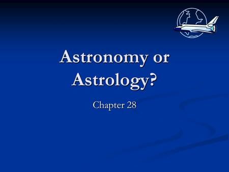 Astronomy or Astrology? Chapter 28 History of Astronomy.