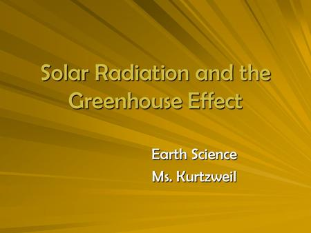 Solar Radiation and the Greenhouse Effect Earth Science Ms. Kurtzweil.