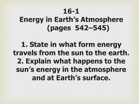 16-1 Energy in Earth's Atmosphere. (pages 542–545) 1