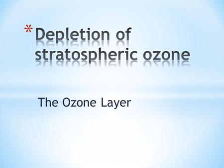 The Ozone Layer. * What is the stratospheric ozone? The stratosphere is the second major layer of Earth's atmosphere, just above the troposphere, and.