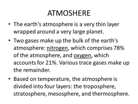 ATMOSHERE The earth's atmosphere is a very thin layer wrapped around a very large planet. Two gases make up the bulk of the earth's atmosphere: nitrogen,