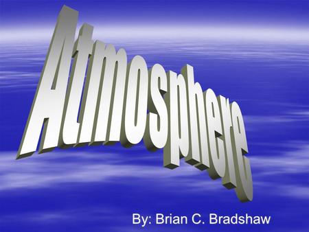 By: Brian C. Bradshaw. Layers of the Atmosphere  Exosphere  Thermosphere  Mesosphere  Stratosphere  Troposphere  Exosphere  Thermosphere  Mesosphere.
