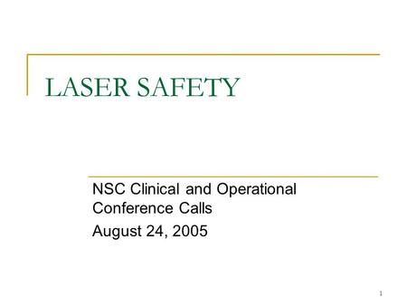 1 LASER SAFETY NSC Clinical and Operational Conference Calls August 24, 2005.