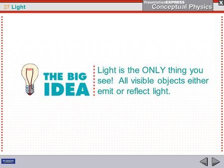 27 Light Light is the ONLY thing you see! All visible objects either emit or reflect light.