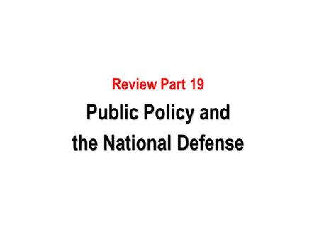 Review Part 19 Public Policy and the National Defense.