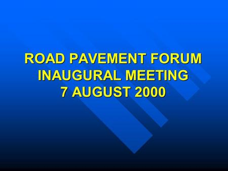 ROAD PAVEMENT FORUM INAUGURAL MEETING 7 AUGUST 2000.