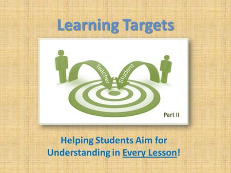 Learning Targets Helping Students Aim for Understanding in Every Lesson! Part II.