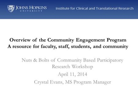 Overview of the Community Engagement Program A resource for faculty, staff, students, and community Nuts & Bolts of Community Based Participatory Research.