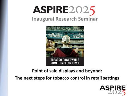 Inaugural Research Seminar Point of sale displays and beyond: The next steps for tobacco control in retail settings.
