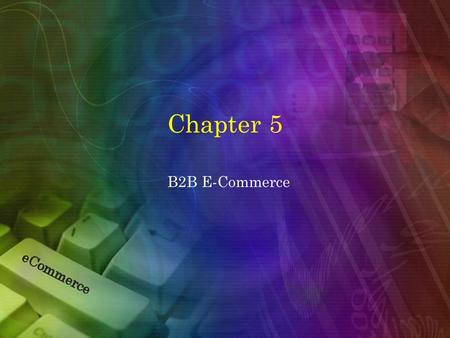 Chapter 5 B2B E-Commerce.